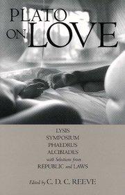 PLATO ON LOVE: LYSIS, SYMPOSIUM, PHAEDRUS, ALCIBIADES ED. REEVE