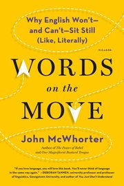 WORDS ON THE MOVE: WHY ENGLISH WON'T-AND CAN'T-SIT STILL (LIKE LITERALLY)