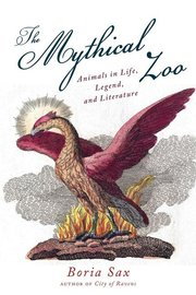 MYTHICAL ZOO: ANIMALS IN MYTH, LEGEND, AND LITERATURE