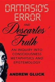 DAMASIO'S ERROR & DESCARTES' TRUTH