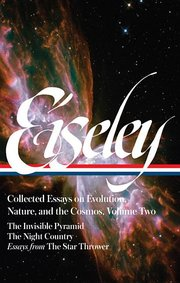 COLLECTED ESSAYS ON EVOLUTION, NATURE, AND THE COSMOS, VOL. II: THE INVISIBLE PYRAMID, THE NIGHT COUNTRY, ESSAYS FROM THE STAR THROWER
