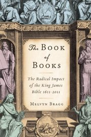 BOOK OF BOOKS: The Radical Impact of the King James Bible 1611-2011