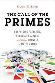 CALL OF THE PRIMES: SURPRISING PATTERNS, PECULIAR PUZZLES, AND OTHER MARVELS OF MATHEMATICS