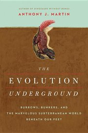 EVOLUTION UNDERGROUND: BURROWS, BUNKERS, AND THE MARVELOUS SUBTERRANEAN WORLD BENEATH OUR FEET