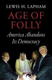 AGE OF FOLLY: AMERICA ABANDONS ITS DEMOCRACY