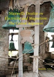 MAXWELL'S TREATISE ON ELECTRICITY AND MAGNETISM: CENTRAL ARGUMENT