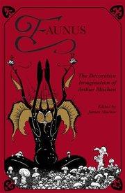 FAUNUS: THE DECORATIVE IMAGINATION OF ARTHUR MACHEN