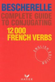 BESCHERELLE COMPLETE GUIDE TO CONJUGATING 12,000 VERBS